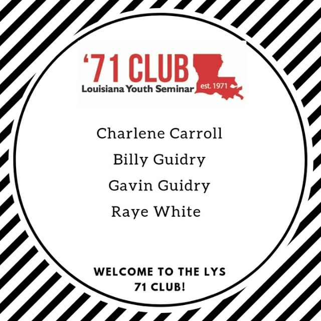 We would like to welcome Charlene Carroll, Billy Guidry, Gavin Guidry, Raye White to the LYS '71 Club! The LYS Board of Directors established the '71 Club in 2013 to recognize supporters whose efforts have allowed LYS to remain LOUISIANA'S BEST since 1971. We recognize the new members of this club because they have donated dollars, recruited students, given their time, and promoted LYS. For that, we thank Charlene, Billy, Gavin and Raye!