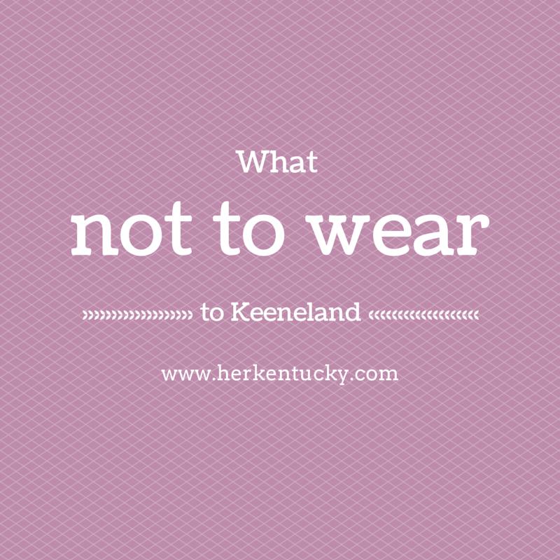 What not to wear to Keeneland | HerKentucky | Lexington KY Fashion Blog