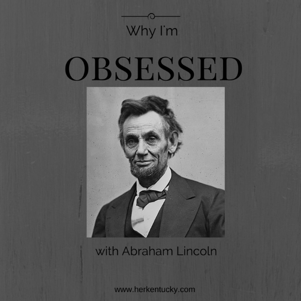 Why I'm Obsessed with Abraham Lincoln | Sarah Stewart Holland | HerKentucky.com