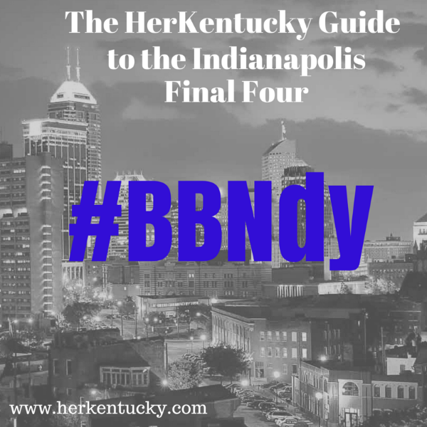 The HerKentucky Guide to the Indianapolis Final Four