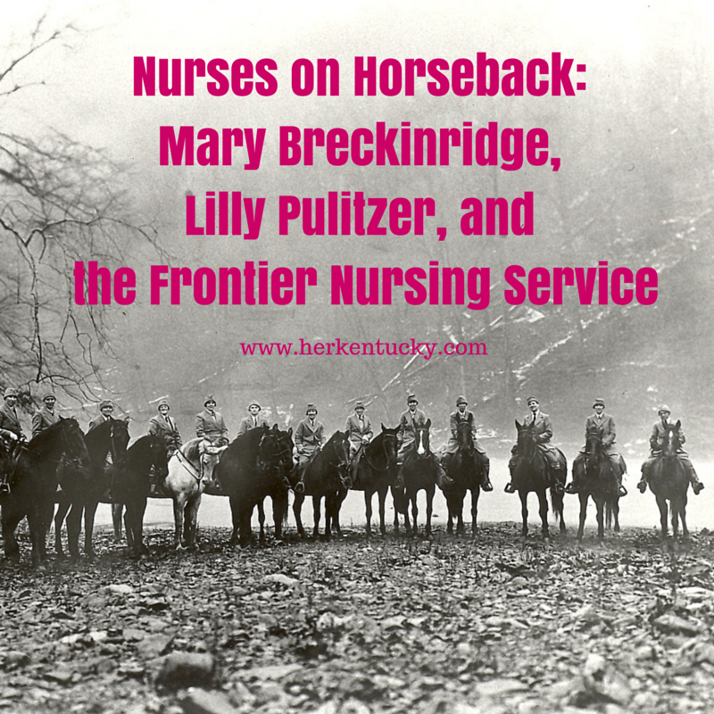 Nurses on Horseback: Mary Breckinridge, Lilly Pulitzer, and the Frontier Nursing Service