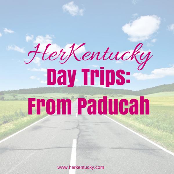 HerKentucky Day Trips: From Paducah | HerKentucky.com