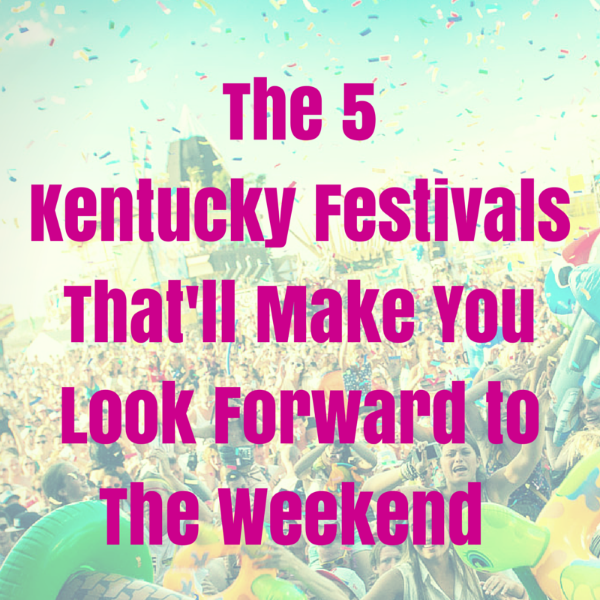 The 5 Kentucky Festivals That'll Make You Look Forward to the Weekend