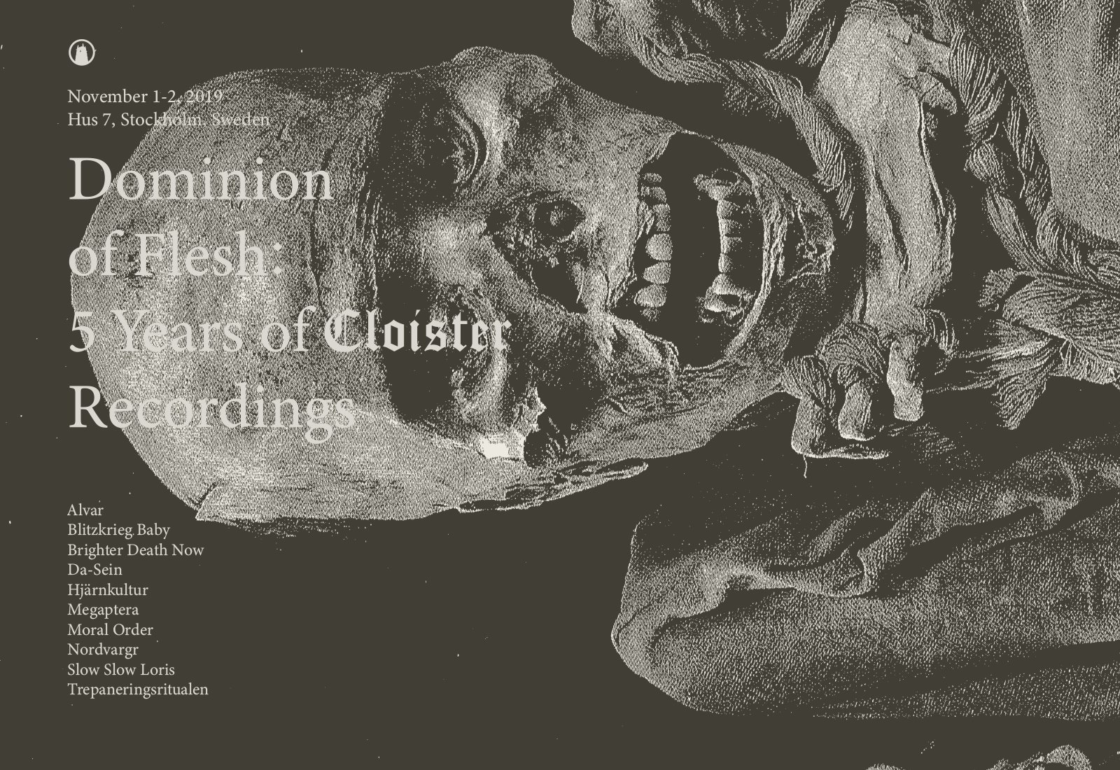 Nov 1-2, 2019 - Dominion Of Flesh:5Years Of Cloister RecordingsEvent LinkHus7, Styckmästargatan 10, 121 62, Stockholm, Sweden