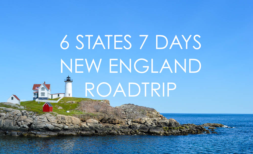 SIX STATES IN SEVEN DAYS NEW ENGLAND ROAD TRIP USA