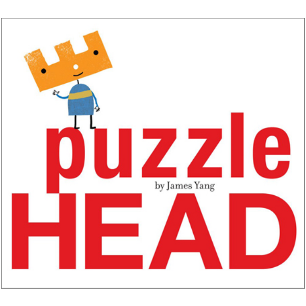 I came across   Puzzlehead   by James Yang completely by accident. It's a fun story with some lovable characters. The art is bright and lively. It was a hit with my kids and the grown-ups reading it.