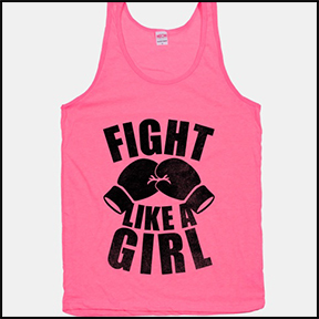 "LOOK HUMAN ""FIGHT LIKE A GIRL"" TANK TOP   You are a knock out and you know it. So show your pink pride and let your t-shirt claim your stance – you can win anything you put your mind to."