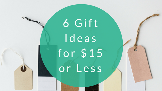 6 gift ideas for $15 or less.png
