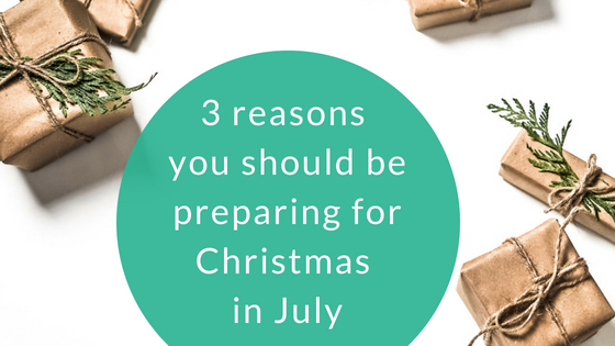 3 reasons you should be preparing for Christmas in July.jpg