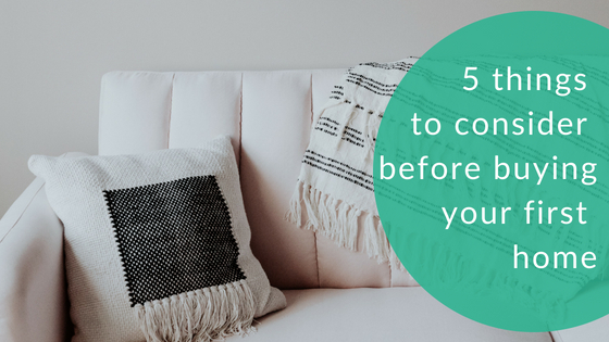 5 things to consider before buying your first home.jpg