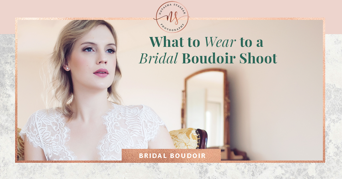 What to wear to a Bridal Boudoir Photo Shoot - Buffalo Boudoir Photography