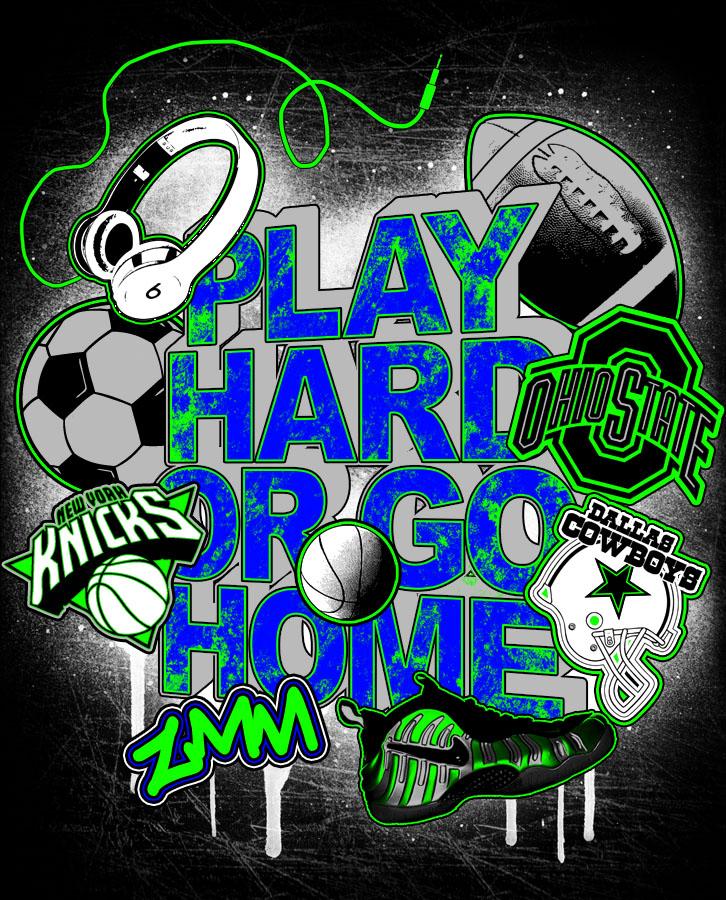 PLAY HARD OR GO HOME.jpg