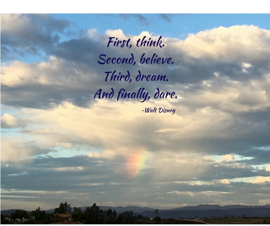 First, think.Second, believe.Third, dream.And finally, dare..jpg