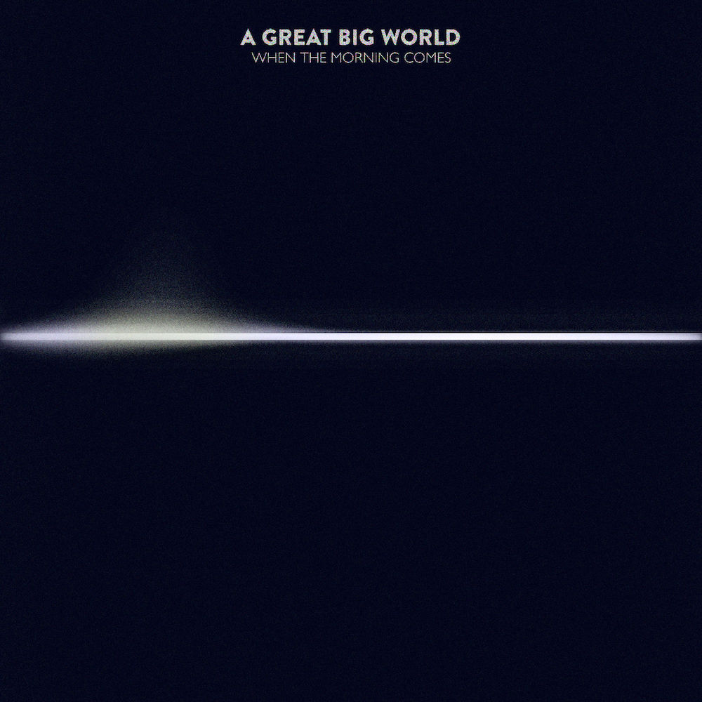 A Great Big World: When The Morning Comes