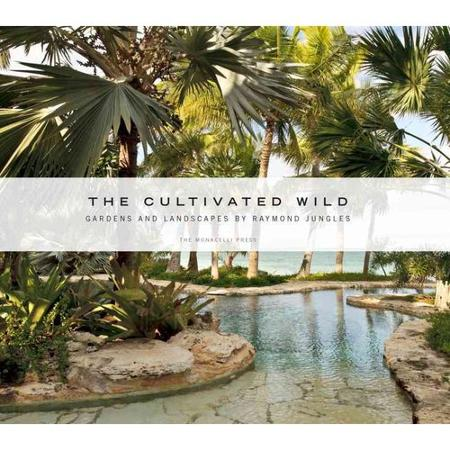 The Cultivated Wild , written by Raymond Jungles, introduction by  Charles A. Birnbaum  has just been released by  The Monacelli Press