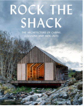Rock the Shack: The Architecture of Cabins, Cocoons and Hideouts, Gestalten,  RRP $95