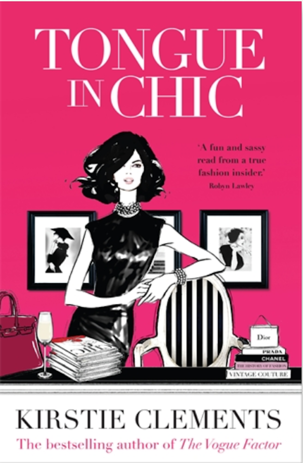 "Kirstie Clement's fictional memoir, and ""exposé of the world of glossy fashion magazines""  Tongue In Chic . RRP $29.95, Ebook $14.95"