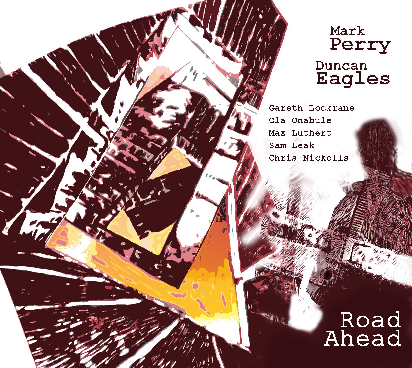 Road Ahead - Duncan Eagles / Mark Perry Quintet F-IRE 2014