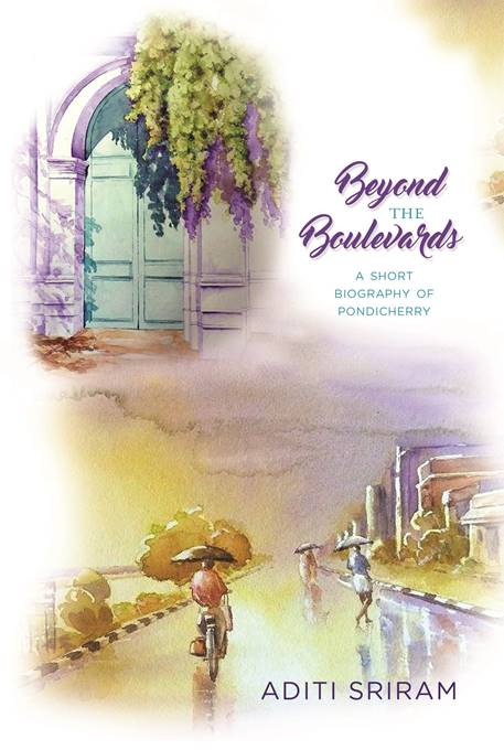 Beyond The Boulevards: A Short Biography of Pondicherry