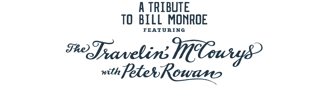 A Tribute to Bill Monroe featuring The Travelin' McCourys with Peter Rowan