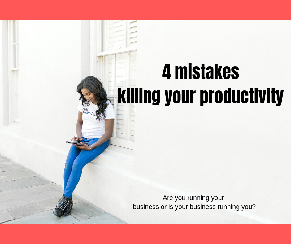 4 mistakes killing your productivity.png