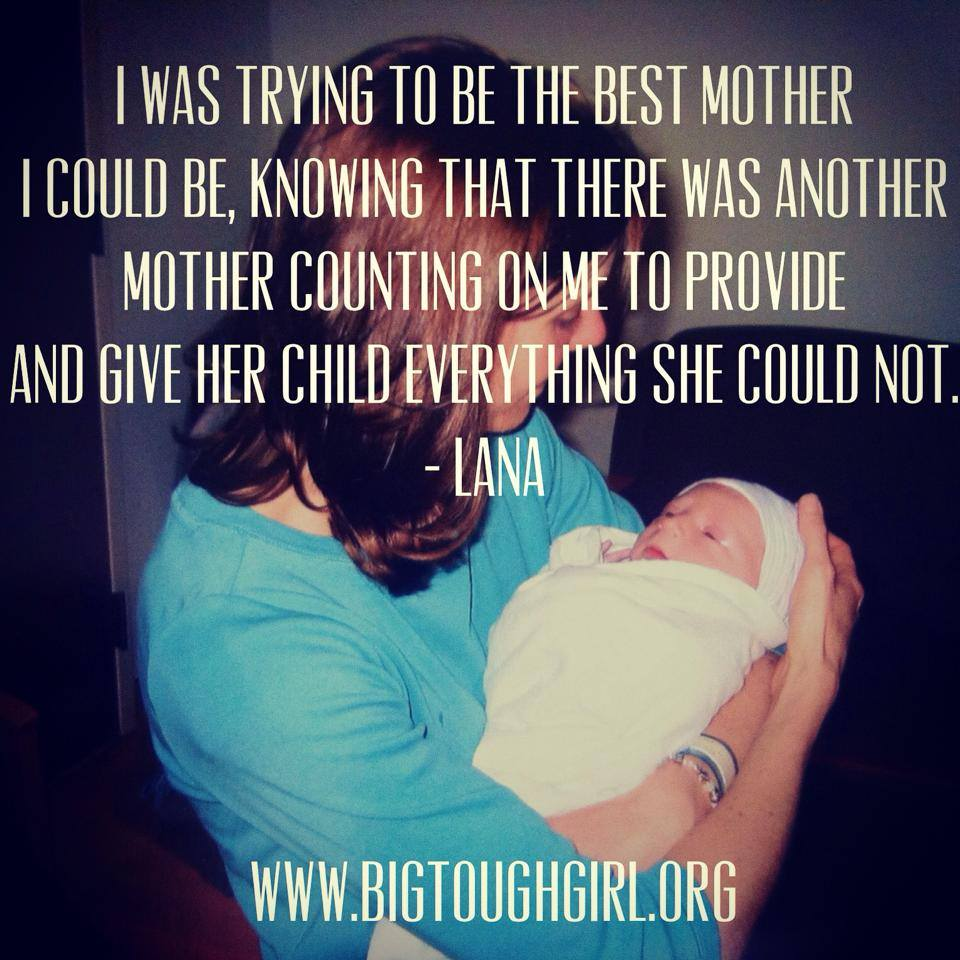 "#btgadoption Day 21. Adoption Means.... Today on the blog I am humbled to share a post from the true hero of my story, the amazing woman that adopted my birth son. This journey has not been easy for any of us but if I know one thing it is this: no matter our relationship, no matter our ""open"" adoption situation, no matter what has happened I KNOW that she honors me in the way that she loves him. I don't need anything more than that. I understand my role, I gave him life and she is helping him live his life...just like I asked her to. She honors me through loving him. There are things in my life that I will never be able to repay. This is one of those things. This woman was once a perfect stranger and now is the mother to that perfect little boy. She took in her arms willingly what I was not prepared to keep. I owe her everything and deserve nothing. She is the hero, she is the Big Tough Girl™ and I am proud to call her his Mom....she has earned that!   http://www.bigtoughgirl.org/life-after-placement/2014/11/21/adoption-means"