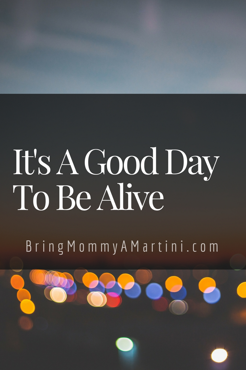 blog - it's a good day to be alive.jpg