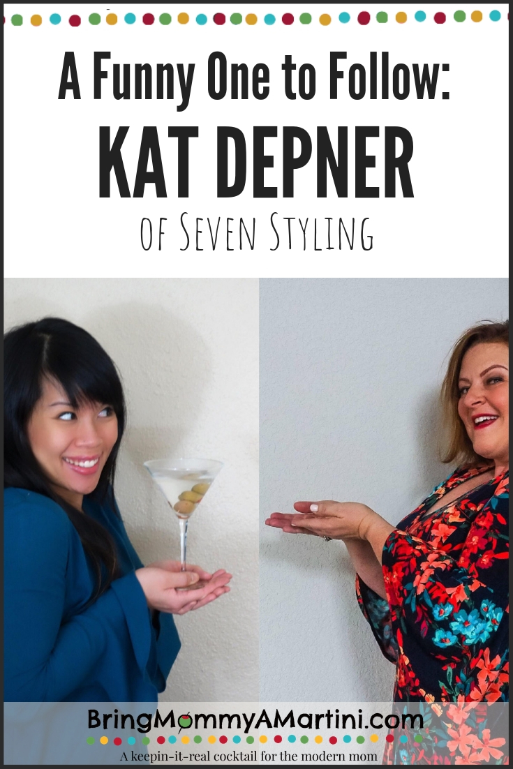 Funny Blogger To Follow: Kat Depner of Seven Styling | Bring Mommy A Martini