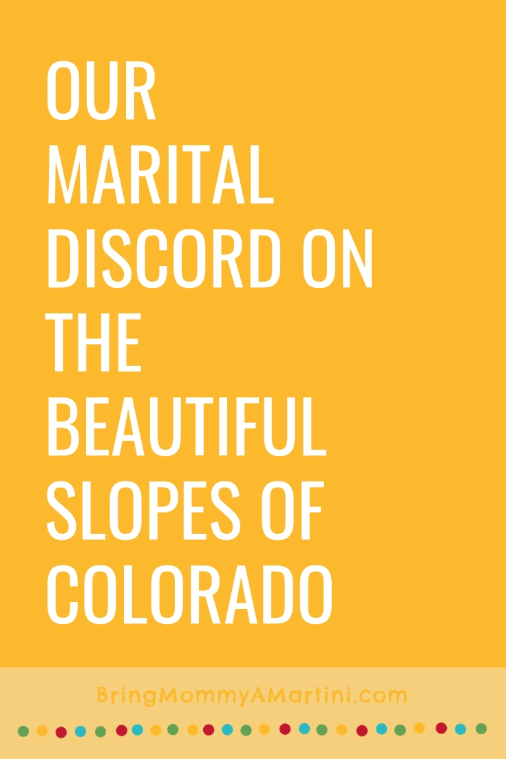 Our marital discord on the slopes of Colorado | Bring Mommy A Martini