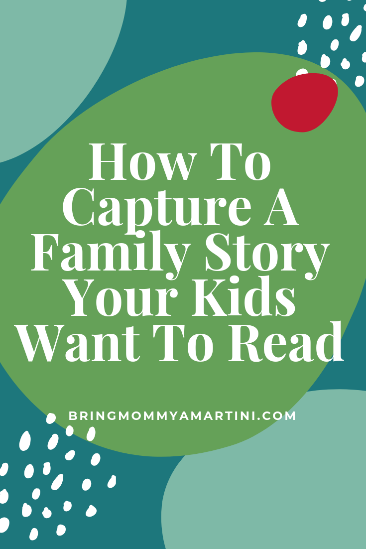 How To Capture A Family Story Your Kids Want To Share | Bring Mommy A Martini