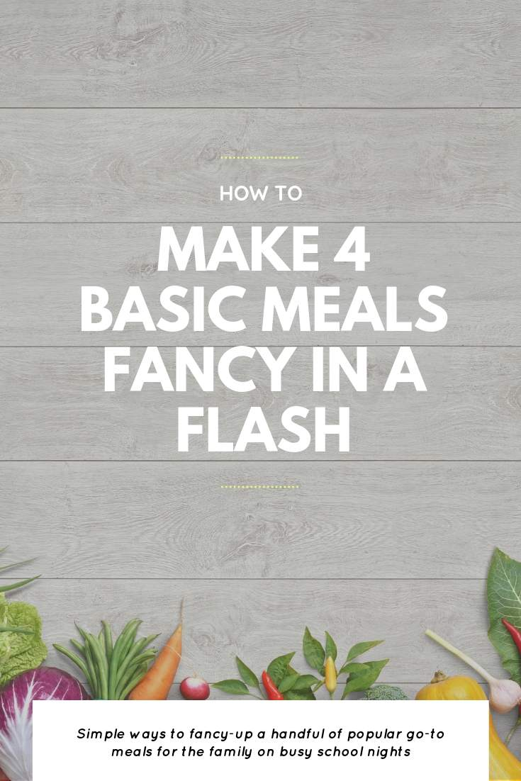 How To Make 4 Basic Meals Fancy In A Flash | Bring Mommy A Martini