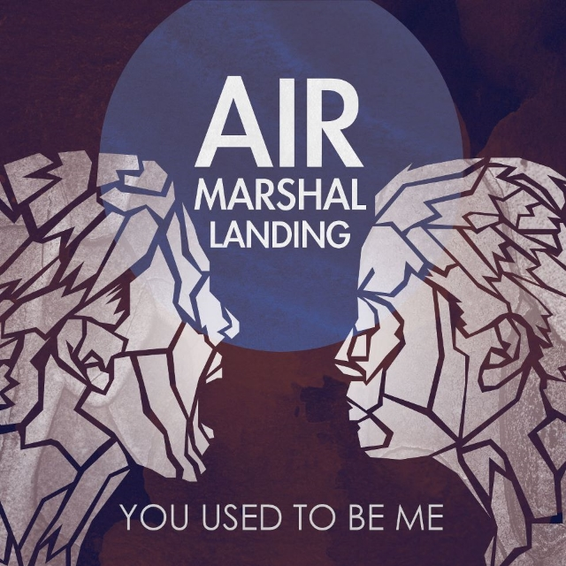 AIR MARSHAL LANDING -  YOU USED TO BE ME     WRITING -PRODUCING - ENGINEERING - MIXING - EDITING