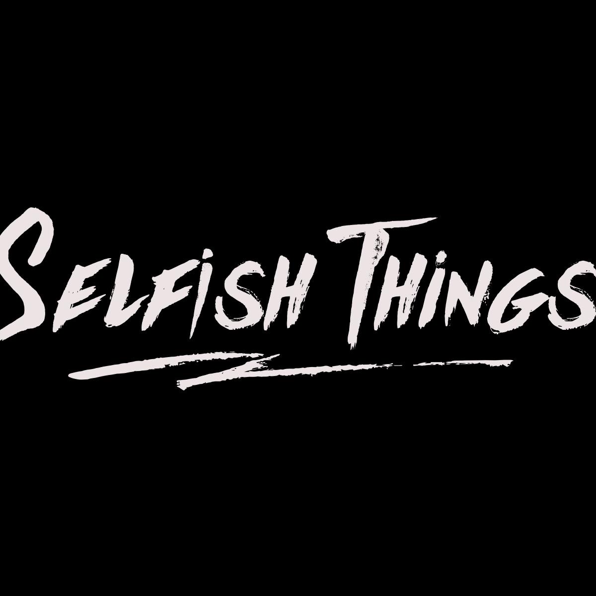 SELFISH THINGS - WE ALL DIE YOUNG      WRITING - PRODUCING - ENGINEERING
