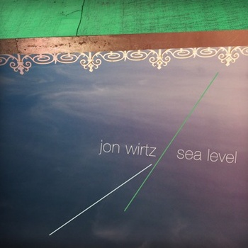 2010 release,  Sea Level,  available at jonwirtzmusic.bandcamp.com/album/sea-level , and at live performances