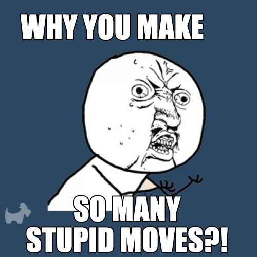 Why you make so many stupid moves board game meme