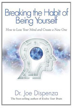 Breaking the Habit of Being Yourself: How to Lose Your Mind and Create A New One , By Dr. Joe Dispenza, 2012   In Breaking the Habit of Being Yourself, renowned author, speaker, researcher, and chiropractor Dr. Joe Dispenza combines the fields of quantum physics, neuroscience, brain chemistry, biology, and genetics to show you what is truly possible. Not only will you be given the necessary knowledge to change any aspect of yourself, you will be taught the step-by-step tools to apply what you learn in order to make measurable changes in any area of your life.
