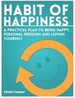 """Habit Of Happiness: A Practical Plan To Being Happy, Personal Freedom & Loving Yourself  , By Edwin Cooper, 2013    Haveyou ever thought, """"how can I be happy?"""" Everyone has, but findinghappiness isn't always easy and being happy consistently takes work.  Learnhow to become happy with these 6 powerful habits. Edwin Cooper takesthe reader through each habit and gives practical strategies forconsistent ways to be happy."""