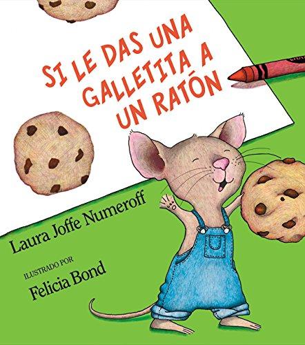 Si le das una galletita a un ratón   Autor: Laura Joffe Numeroff  En este lindo y divertido libro, un pequeño ratón llega a casa de un niño. Este descubre rápidamente que si le das a un ratón una galleta, él va a querer un vaso de leche, después un popote… en fin, ¡es el cuento de nunca acabar!  Este libro es perfecto para leer el alto, no te olvides de hacer diferentes voces y caras… se presta para hacer reír a tu joven público. Puedes aprovechar y acompañarlo con un vaso de leche y unas galletitas.
