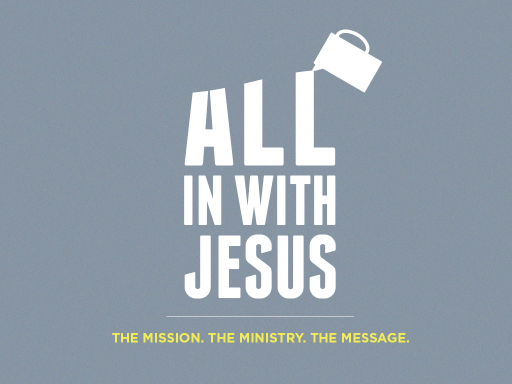 """Join us for our 3week series as we look at what it means to be """"All In"""" with Jesus!"""