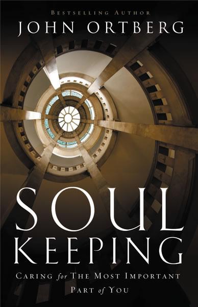 """""""Soul Keeping""""   by    Jon Ortberg"""