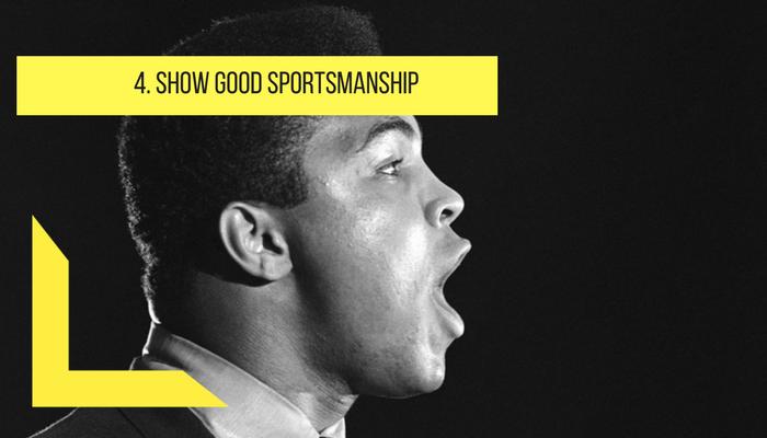 Show good sportmanship