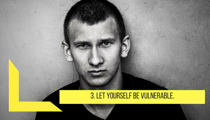 Let yourself be vulnerable
