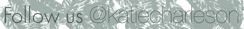 Follow us on social media @katiecharleson