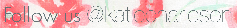Follow @katiecharleson on instagram