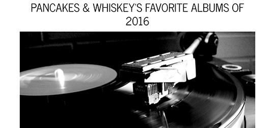 Pancakes & Whiskey Favorite Albums, Dec 2016