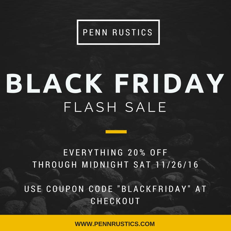 PENN RUSTICS - BLACK FRIDAY SALE!