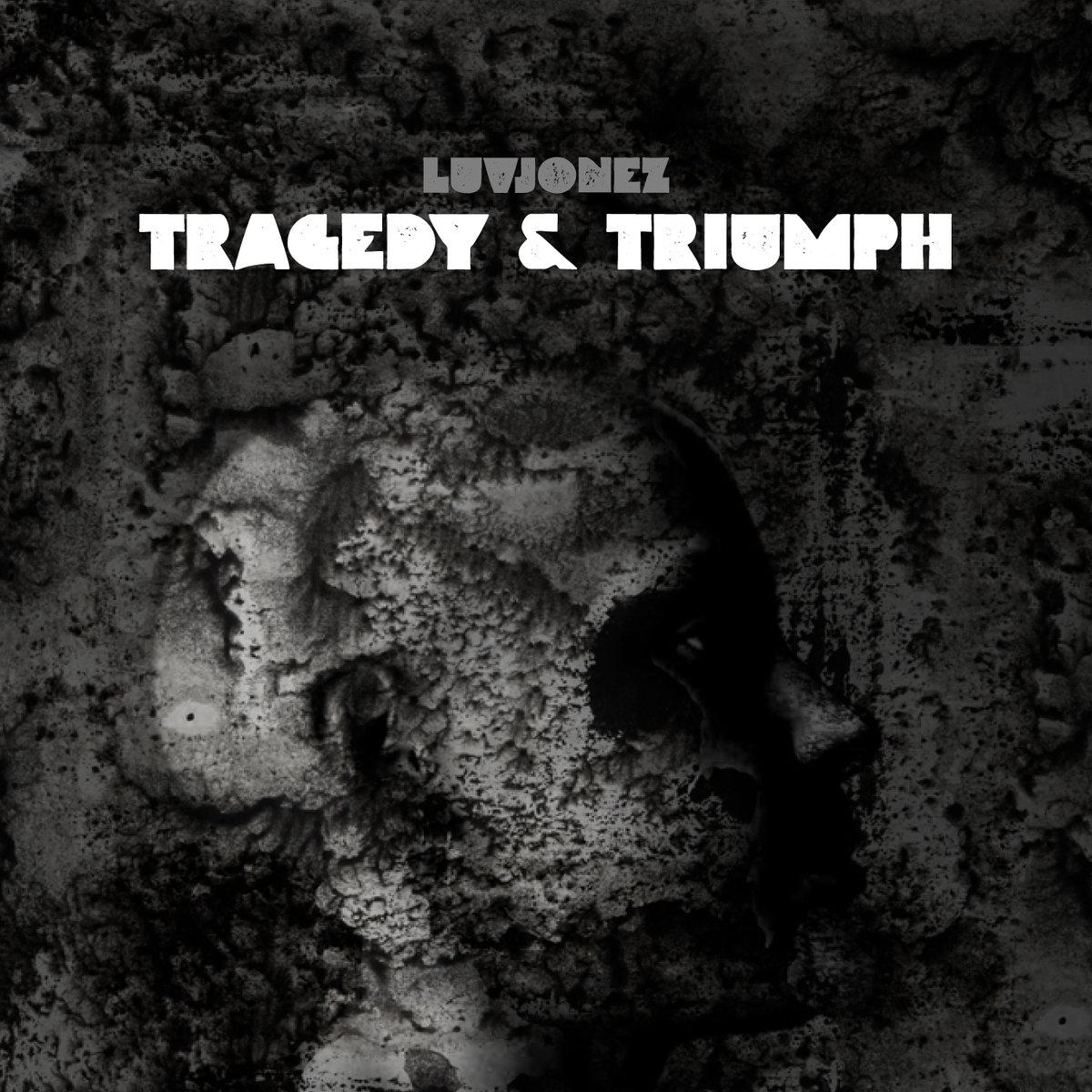 LuvJonez - Tragedy & Triumph