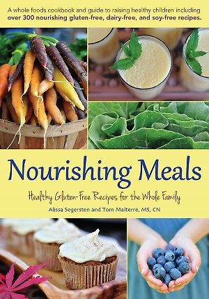 Nourishing Meals: Healthy Gluten-Free Meals for the Whole Family ,  by Alissa Segersten and Tom Malterre.     Paperback, 548 pages. Published 2012. Whole Life Press, Bellingham, WA     A whole foods cookbook and guide to raising healthy children including over 300 nourishing gluten-free, dairy-free, and soy-free recipes.