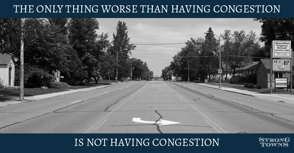 """The only thing worse than having congestion is not having congestion."" —Strong Towns"