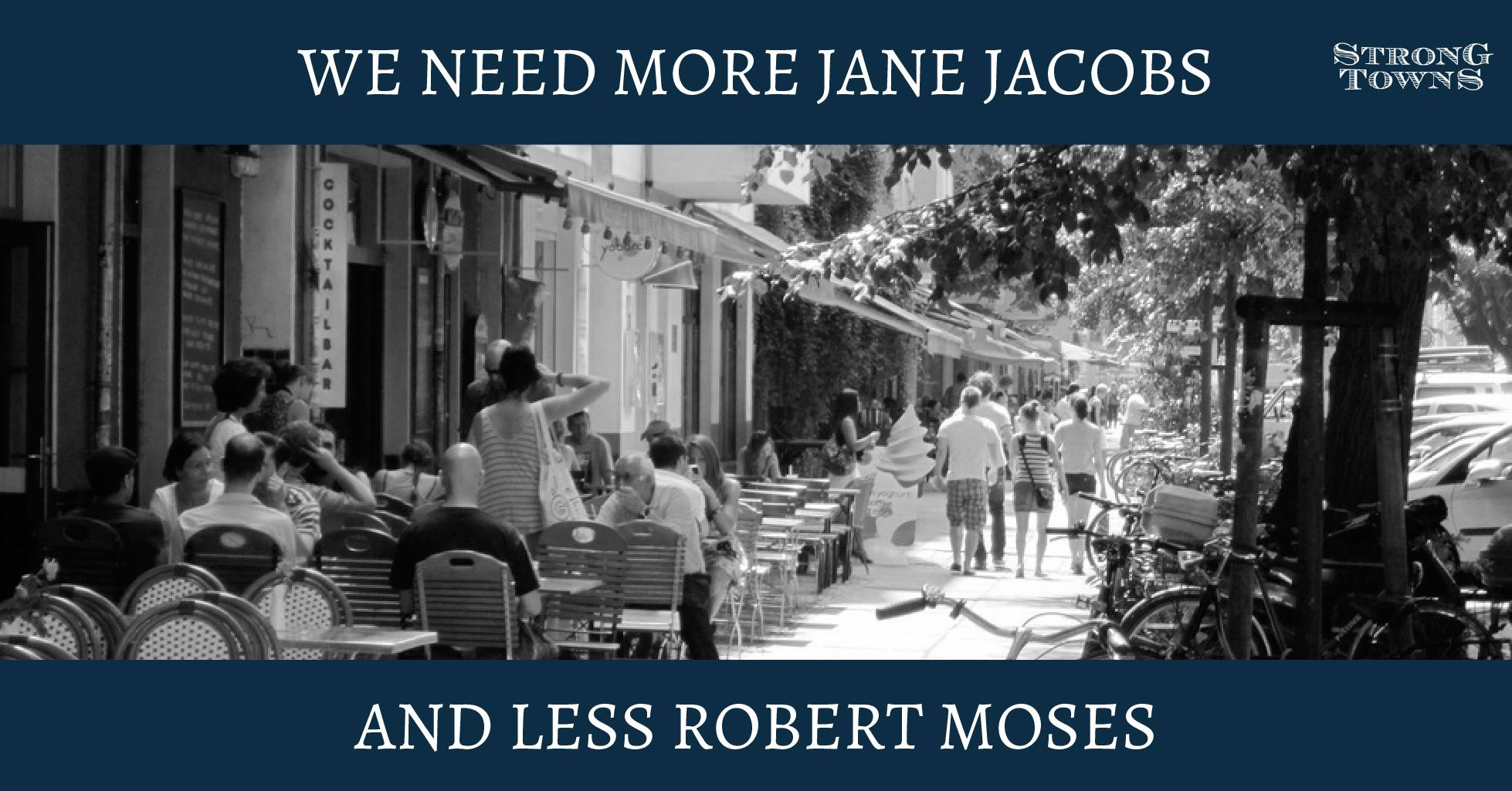 We Need more Jane Jacobs and less Robert Moses poster.